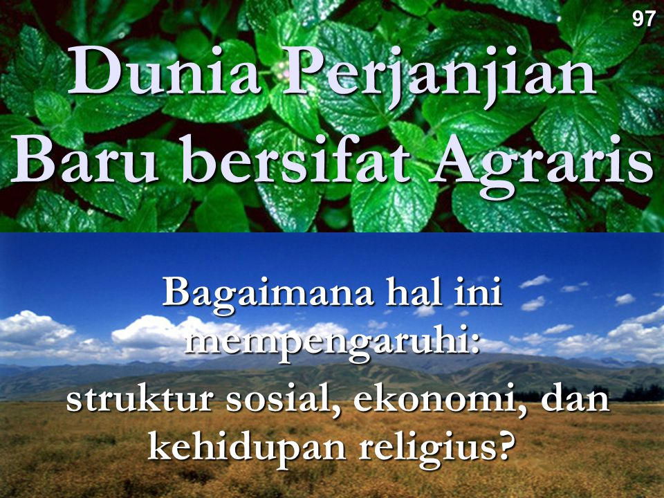 Dunia Perjanjian Baru bersifat Agraris Bagaimana hal ini mempengaruhi: struktur sosial, ekonomi, dan kehidupan religius? struktur sosial, ekonomi, dan