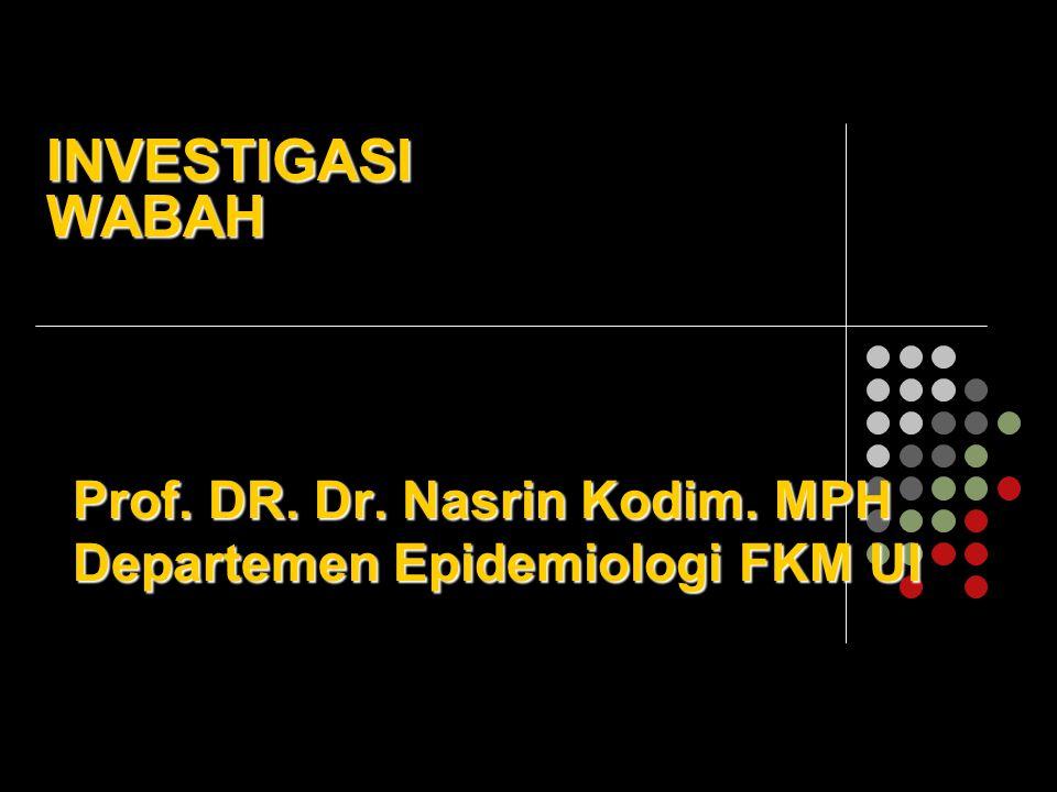 Prof. DR. Dr. Nasrin Kodim. MPH Departemen Epidemiologi FKM UI INVESTIGASI WABAH