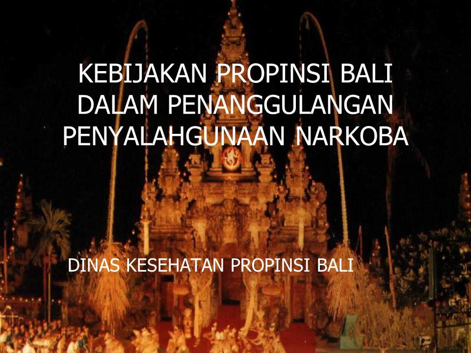 KEBIJAKAN PROPINSI BALI DALAM PENANGGULANGAN PENYALAHGUNAAN NARKOBA DINAS KESEHATAN PROPINSI BALI