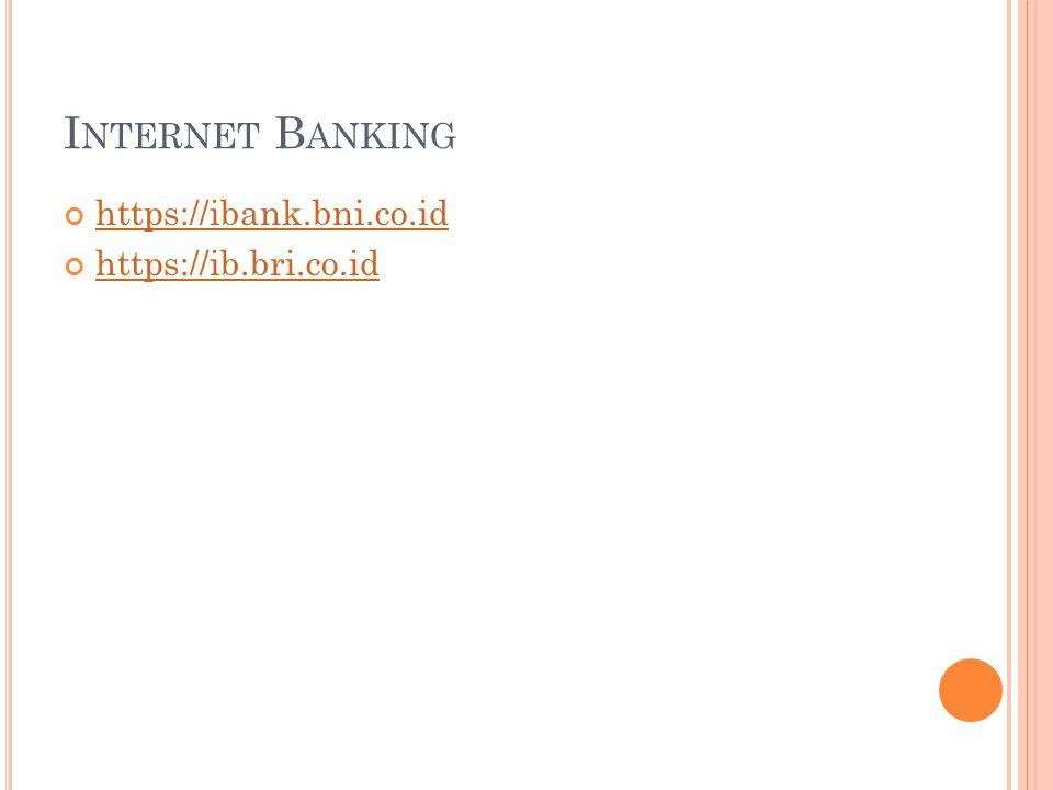 I NTERNET B ANKING https://ibank.bni.co.id https://ib.bri.co.id