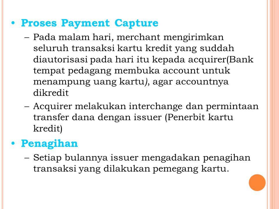 Proses Payment Capture –Pada malam hari, merchant mengirimkan seluruh transaksi kartu kredit yang suddah diautorisasi pada hari itu kepada acquirer(Ba