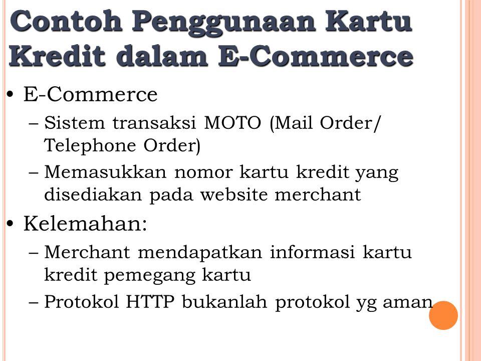 Contoh Penggunaan Kartu Kredit dalam E-Commerce E-Commerce –Sistem transaksi MOTO (Mail Order/ Telephone Order) –Memasukkan nomor kartu kredit yang di