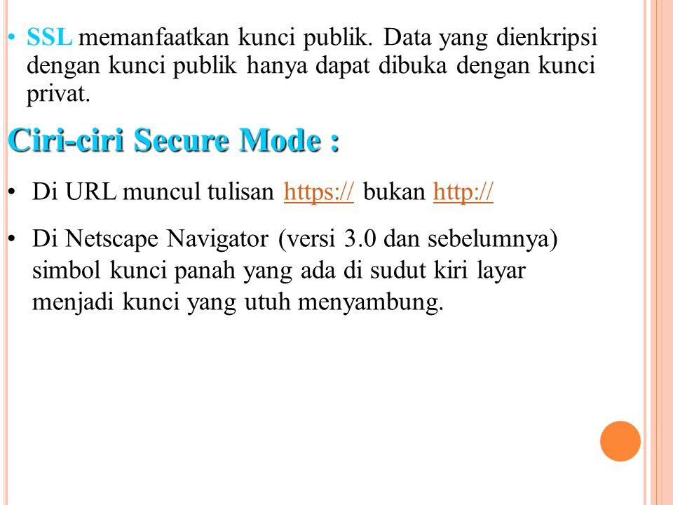 SSL memanfaatkan kunci publik. Data yang dienkripsi dengan kunci publik hanya dapat dibuka dengan kunci privat. Ciri-ciri Secure Mode : Di URL muncul