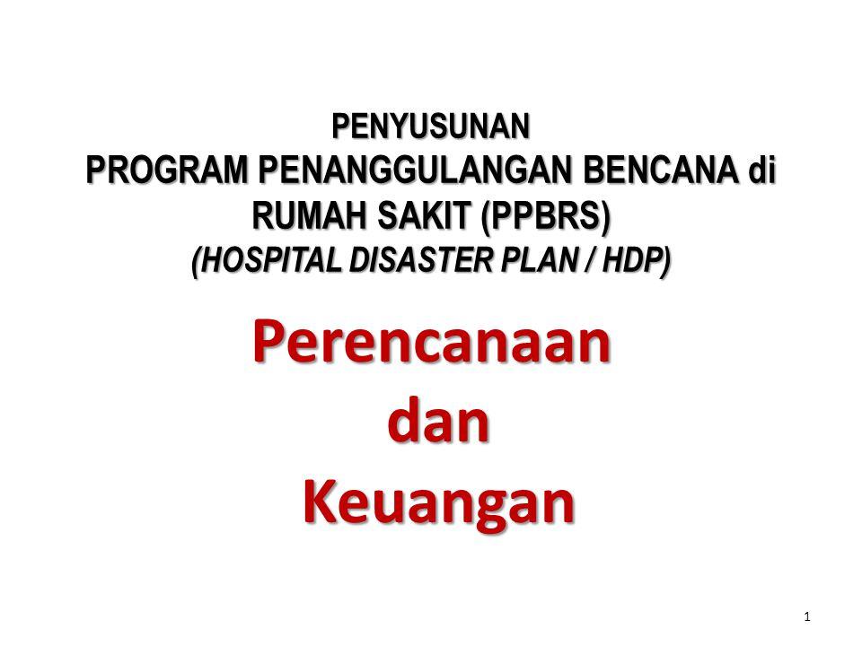 Perencanaan dan dan Keuangan Keuangan 1 PENYUSUNAN PROGRAM PENANGGULANGAN BENCANA di RUMAH SAKIT (PPBRS) (HOSPITAL DISASTER PLAN / HDP)