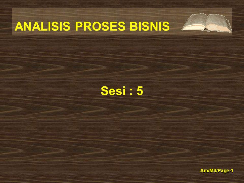 ANALISIS PROSES BISNIS Am/M4/Page-1 Sesi : 5