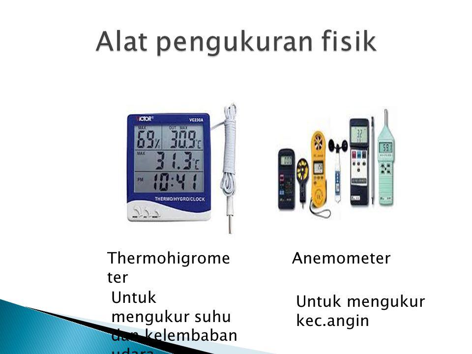 Thermohigrome ter Anemometer Untuk mengukur kec.angin Untuk mengukur suhu dan kelembaban udara