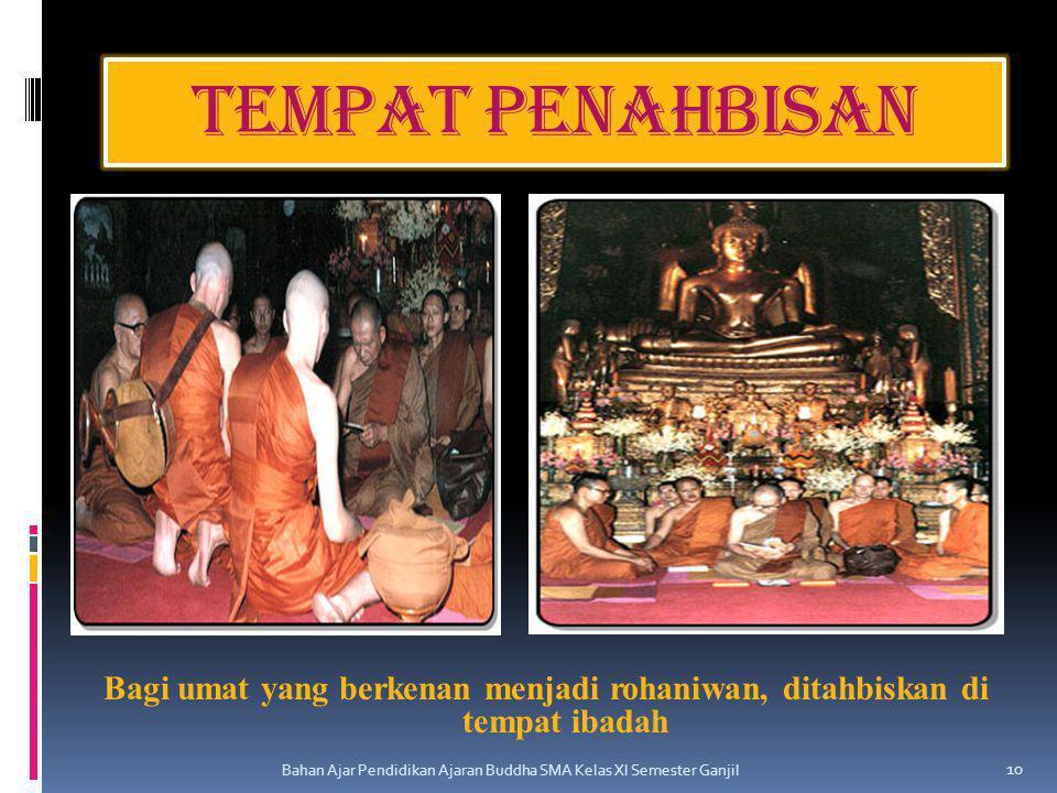 Tempat penahbisan Bagi umat yang berkenan menjadi rohaniwan, ditahbiskan di tempat ibadah Bahan Ajar Pendidikan Ajaran Buddha SMA Kelas XI Semester Ga