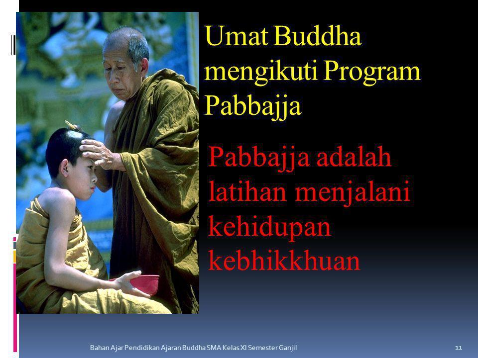 Umat Buddha mengikuti Program Pabbajja Bahan Ajar Pendidikan Ajaran Buddha SMA Kelas XI Semester Ganjil 11 Pabbajja adalah latihan menjalani kehidupan