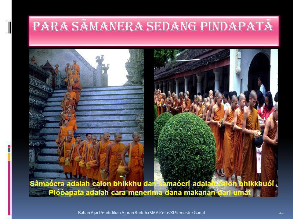 Para sãmanera sedang pindapatã Bahan Ajar Pendidikan Ajaran Buddha SMA Kelas XI Semester Ganjil 12 Sâmaóera adalah calon bhikkhu dan samaóerî adalah c
