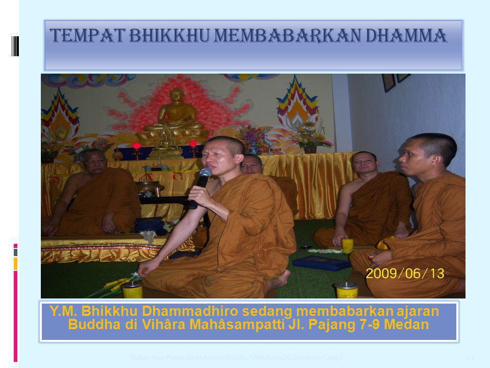 Tempat bhikkhu membabarkan dhamma Y.M. Bhikkhu Dhammadhiro sedang membabarkan ajaran Buddha di Vihâra Mahâsampatti Jl. Pajang 7-9 Medan Bahan Ajar Pen