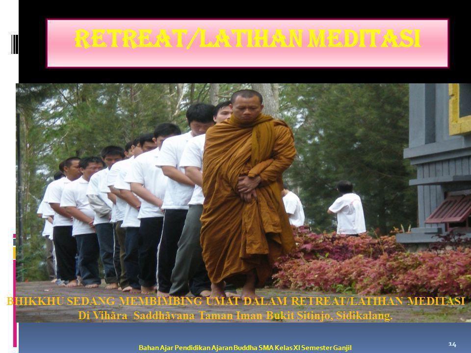 RETREAT/LATIHAN MEDITASI Bahan Ajar Pendidikan Ajaran Buddha SMA Kelas XI Semester Ganjil 14 BHIKKHU SEDANG MEMBIMBING UMAT DALAM RETREAT/LATIHAN MEDI