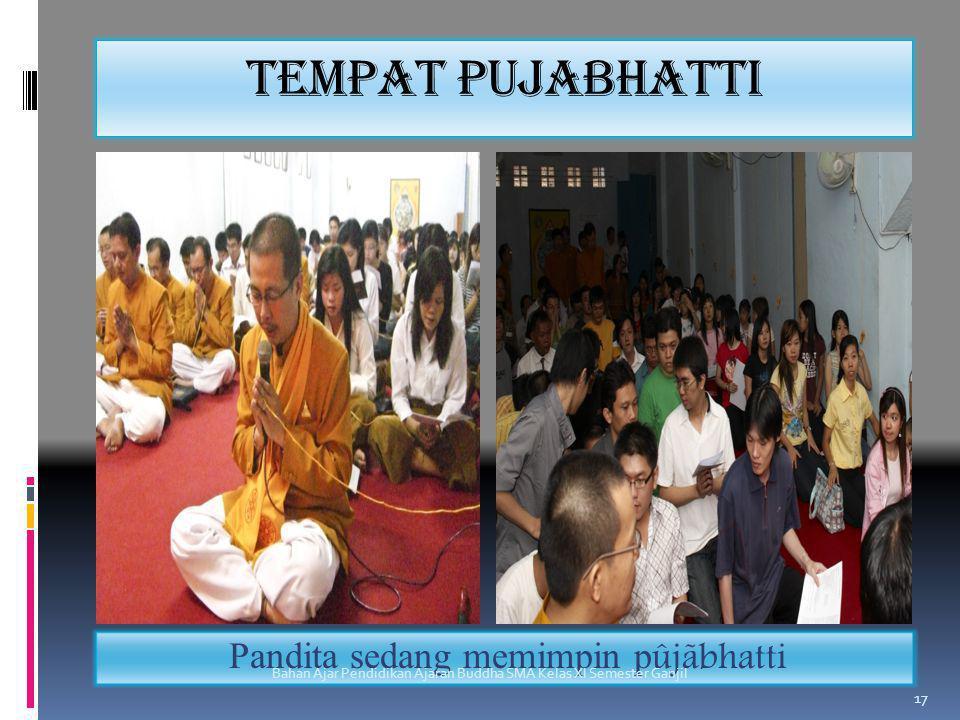 Tempat pujabhatti Pandita sedang memimpin p ûjãbhatti Bahan Ajar Pendidikan Ajaran Buddha SMA Kelas XI Semester Ganjil 17