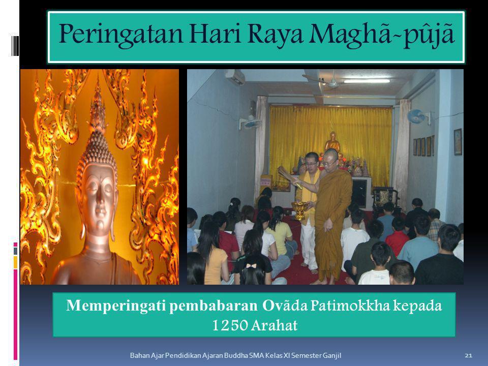 Peringatan Hari Raya Maghã-pûjã Bahan Ajar Pendidikan Ajaran Buddha SMA Kelas XI Semester Ganjil 21 Memperingati pembabaran Ov ãda Patimokkha kepada 1