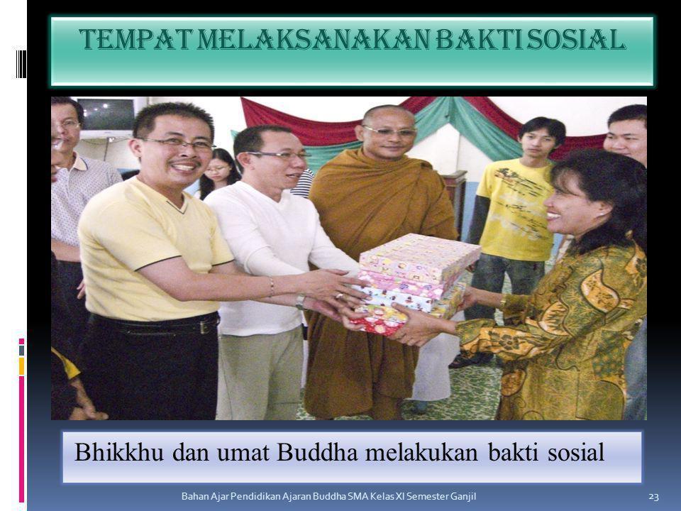 Tempat melaksanakan bakti sosial Bhikkhu dan umat Buddha melakukan bakti sosial Bahan Ajar Pendidikan Ajaran Buddha SMA Kelas XI Semester Ganjil 23
