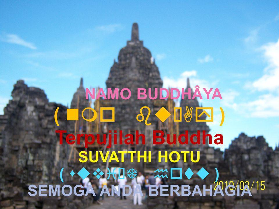 Bahan Ajar Pendidikan Ajaran Buddha SMA Kelas XI Semester Ganjil 3 NAMO BUDDHÂYA ( nmo buËAy ) Terpujilah Buddha SUVATTHI HOTU ( suvi¥T hotu ) SEMOGA