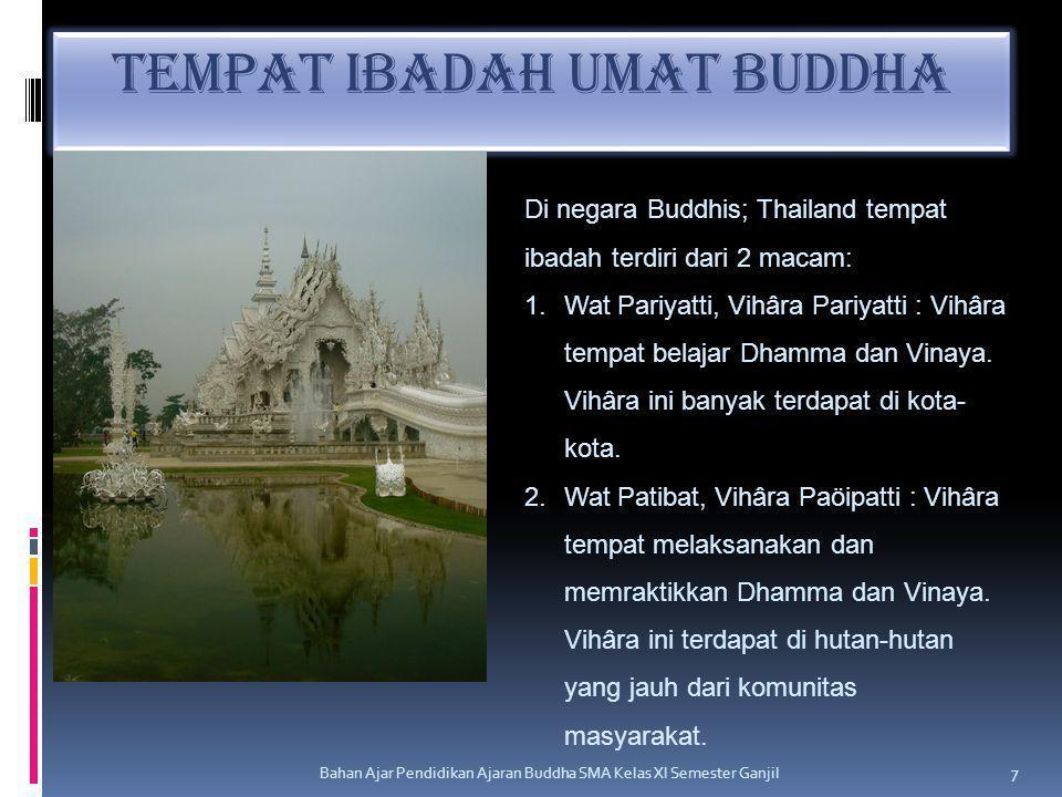 Tempat Ibadah Umat Buddha Bahan Ajar Pendidikan Ajaran Buddha SMA Kelas XI Semester Ganjil 7 Di negara Buddhis; Thailand tempat ibadah terdiri dari 2