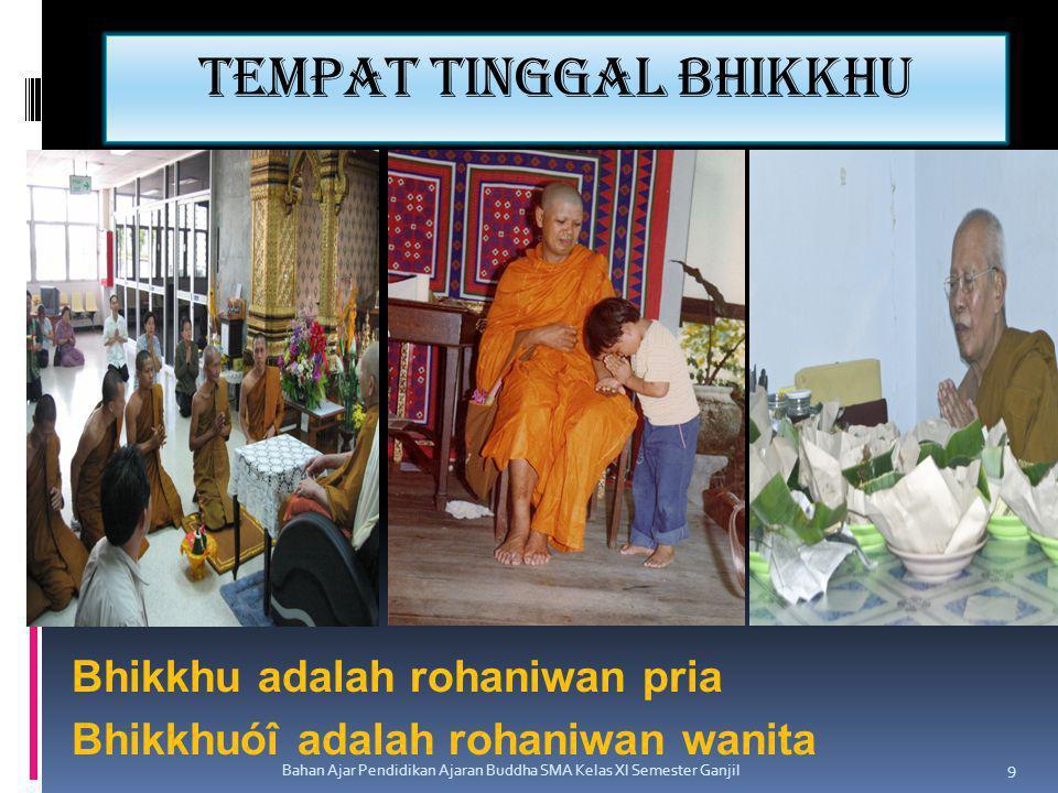 Tempat tinggal bhikkhu Bhikkhu adalah rohaniwan pria Bhikkhuóî adalah rohaniwan wanita Bahan Ajar Pendidikan Ajaran Buddha SMA Kelas XI Semester Ganji