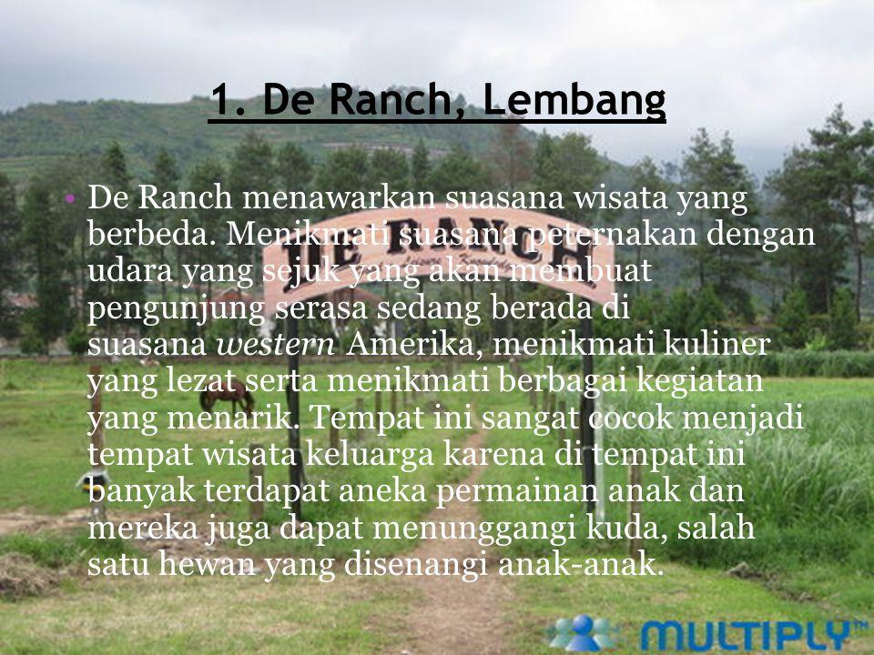 1. De Ranch, Lembang De Ranch menawarkan suasana wisata yang berbeda. Menikmati suasana peternakan dengan udara yang sejuk yang akan membuat pengunjun