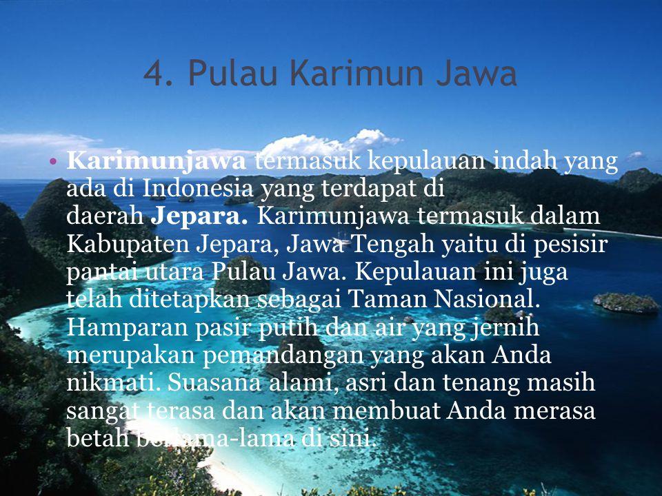 4. Pulau Karimun Jawa Karimunjawa termasuk kepulauan indah yang ada di Indonesia yang terdapat di daerah Jepara. Karimunjawa termasuk dalam Kabupaten