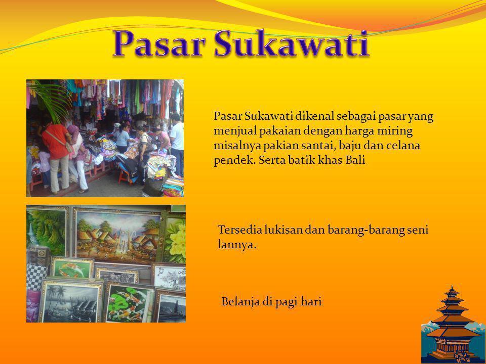Pasar Sukawati dikenal sebagai pasar yang menjual pakaian dengan harga miring misalnya pakian santai, baju dan celana pendek.