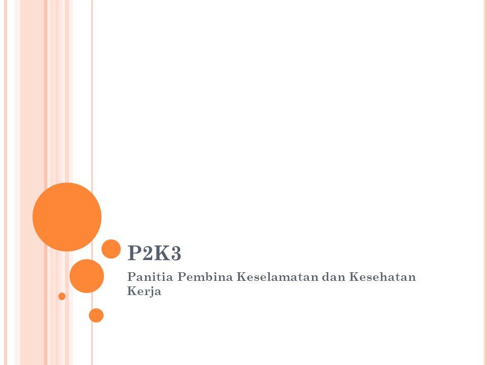 P2K3 MELAPORKAN KEGIATANNYA Ketua P2K3 harus membuat dan menyampaikan laporan secara reguler baik kepada pemerintah maupun kepada pimpinan perusahaan yang bersangkutan.