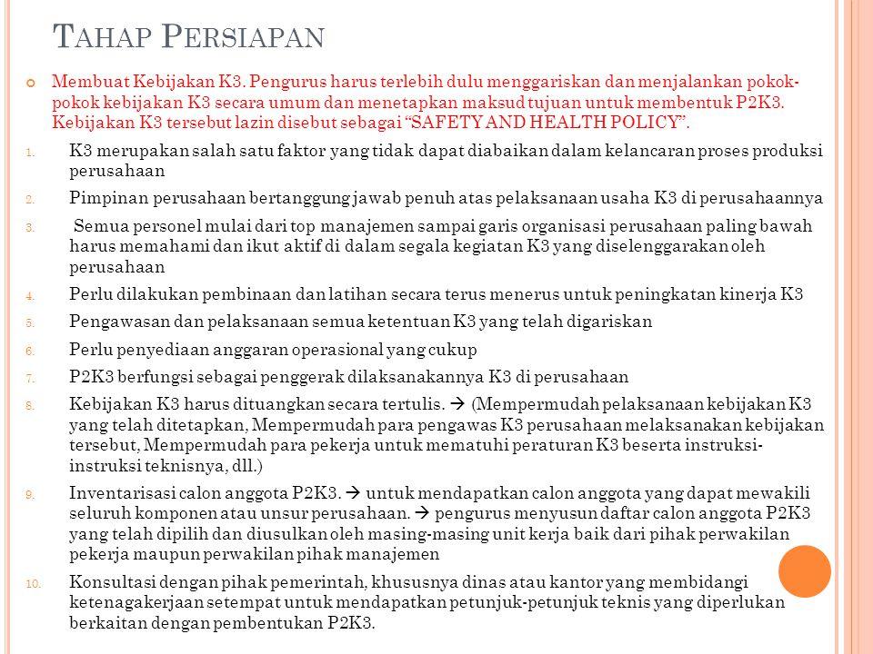 T AHAP P ERSIAPAN Membuat Kebijakan K3. Pengurus harus terlebih dulu menggariskan dan menjalankan pokok- pokok kebijakan K3 secara umum dan menetapkan