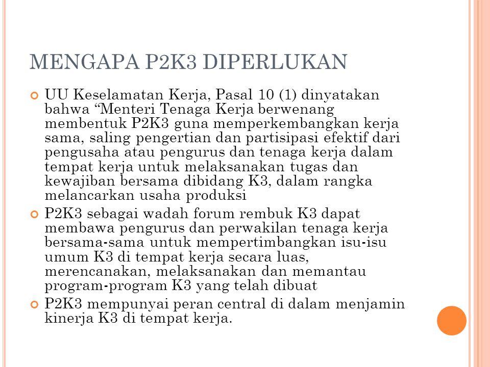 "MENGAPA P2K3 DIPERLUKAN UU Keselamatan Kerja, Pasal 10 (1) dinyatakan bahwa ""Menteri Tenaga Kerja berwenang membentuk P2K3 guna memperkembangkan kerja"