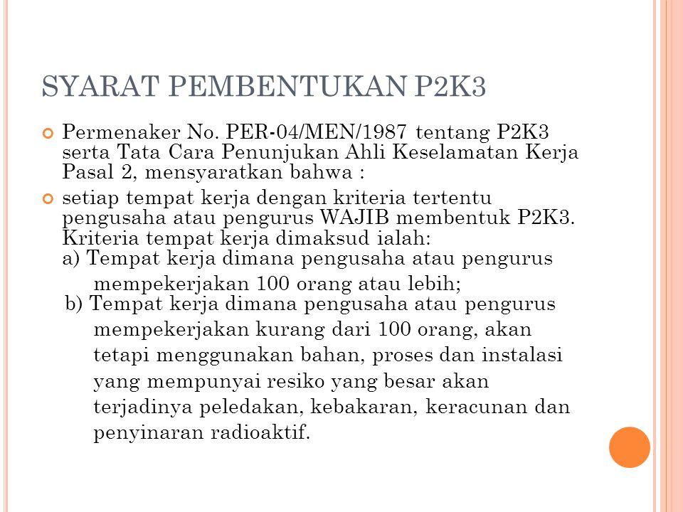 SYARAT PEMBENTUKAN P2K3 Permenaker No. PER-04/MEN/1987 tentang P2K3 serta Tata Cara Penunjukan Ahli Keselamatan Kerja Pasal 2, mensyaratkan bahwa : se