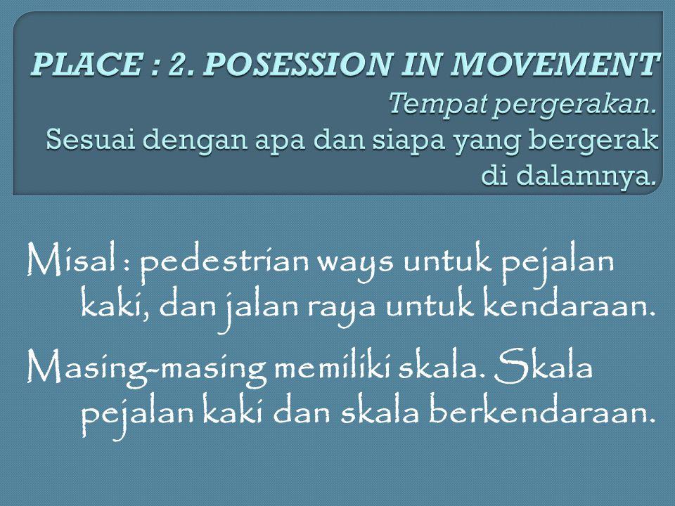 Misal : pedestrian ways untuk pejalan kaki, dan jalan raya untuk kendaraan. Masing-masing memiliki skala. Skala pejalan kaki dan skala berkendaraan.