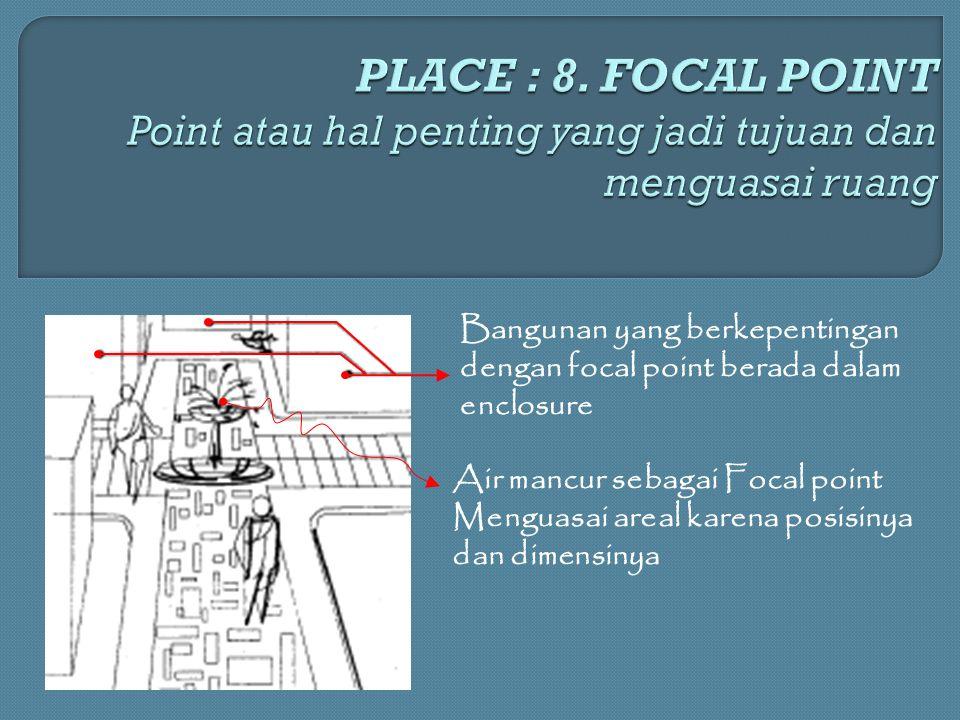 Air mancur sebagai Focal point Menguasai areal karena posisinya dan dimensinya Bangunan yang berkepentingan dengan focal point berada dalam enclosure