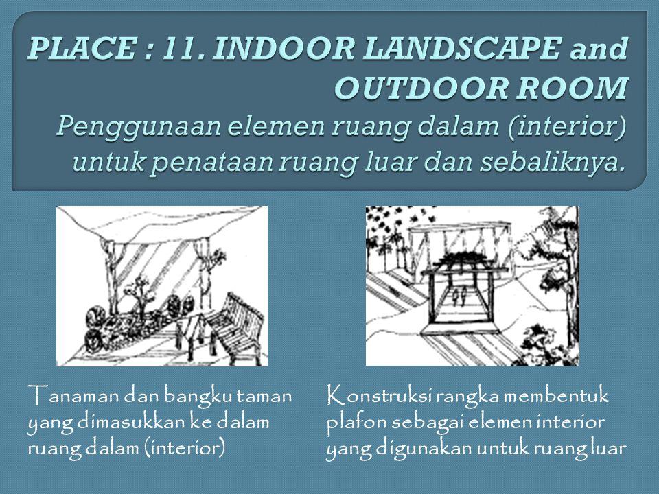 Tanaman dan bangku taman yang dimasukkan ke dalam ruang dalam (interior) Konstruksi rangka membentuk plafon sebagai elemen interior yang digunakan unt