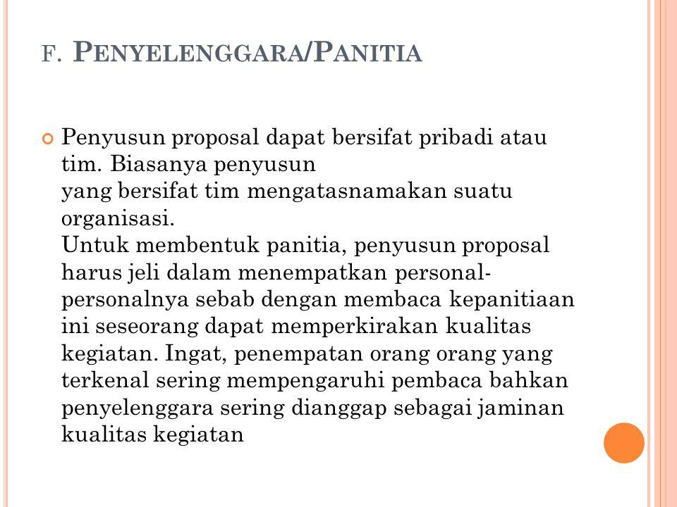 F. P ENYELENGGARA /P ANITIA Penyusun proposal dapat bersifat pribadi atau tim. Biasanya penyusun yang bersifat tim mengatasnamakan suatu organisasi. U