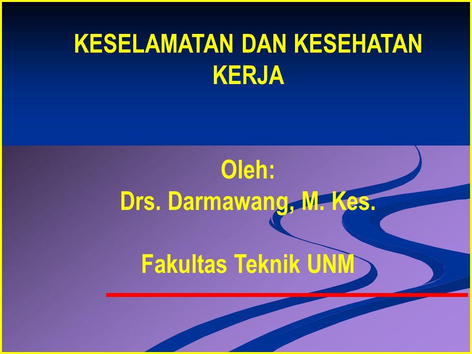 KESELAMATAN DAN KESEHATAN KERJA Oleh: Drs. Darmawang, M. Kes. Fakultas Teknik UNM