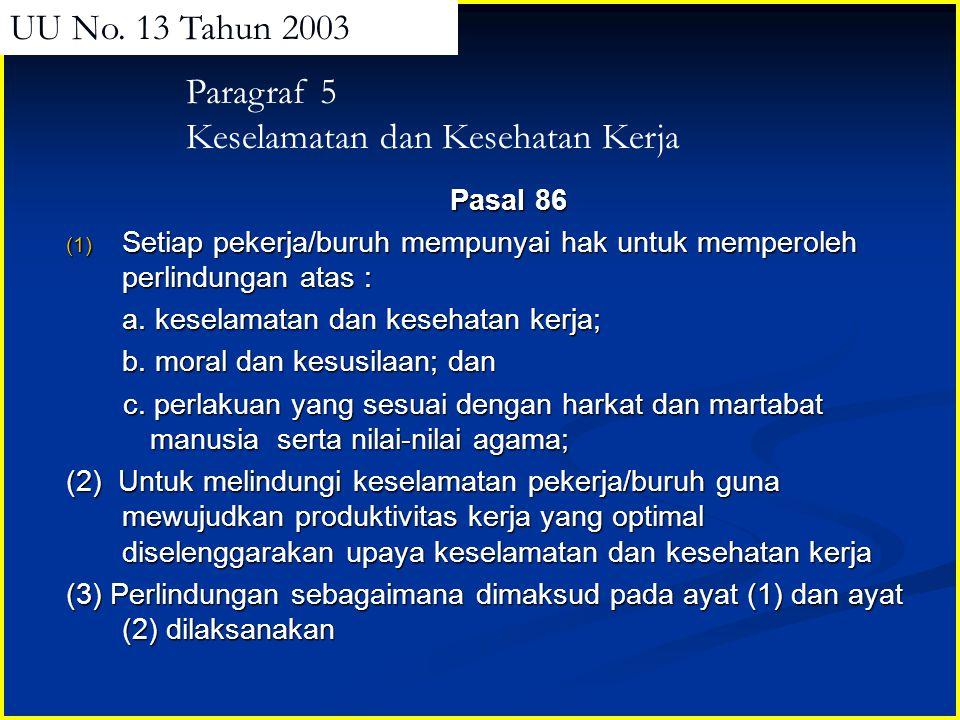 Pasal 86 (1) Setiap pekerja/buruh mempunyai hak untuk memperoleh perlindungan atas : a. keselamatan dan kesehatan kerja; b. moral dan kesusilaan; dan