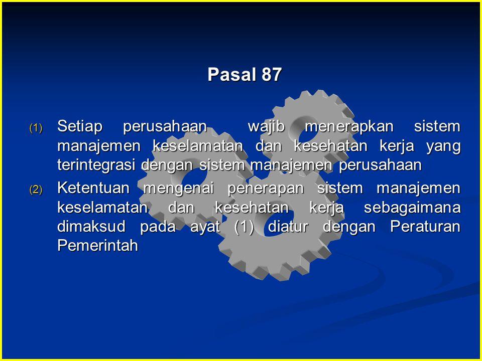 Pasal 87 (1) Setiap perusahaan wajib menerapkan sistem manajemen keselamatan dan kesehatan kerja yang terintegrasi dengan sistem manajemen perusahaan
