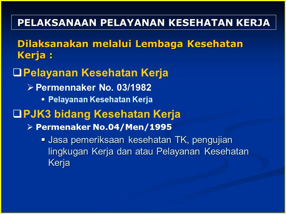PELAKSANAAN PELAYANAN KESEHATAN KERJA  Pelayanan Kesehatan Kerja  Permennaker No. 03/1982  Pelayanan Kesehatan Kerja  PJK3 bidang Kesehatan Kerja