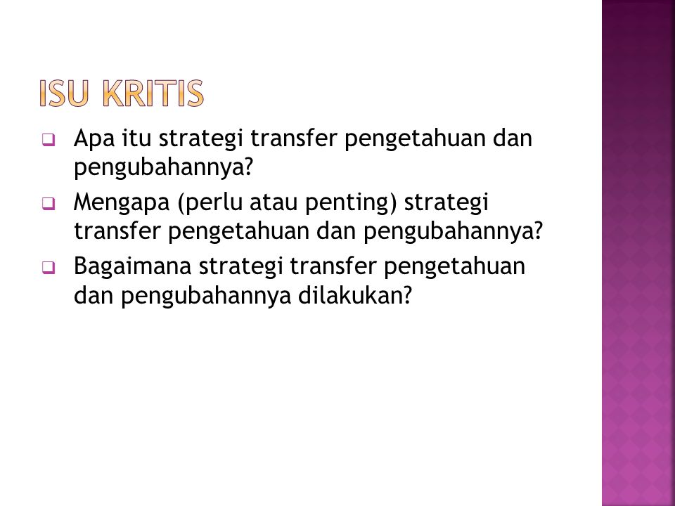  Apa itu strategi transfer pengetahuan dan pengubahannya?  Mengapa (perlu atau penting) strategi transfer pengetahuan dan pengubahannya?  Bagaimana