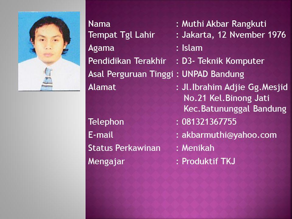Nama: Muthi Akbar Rangkuti Tempat Tgl Lahir: Jakarta, 12 Nvember 1976 Agama : Islam Pendidikan Terakhir: D3- Teknik Komputer Asal Perguruan Tinggi : U