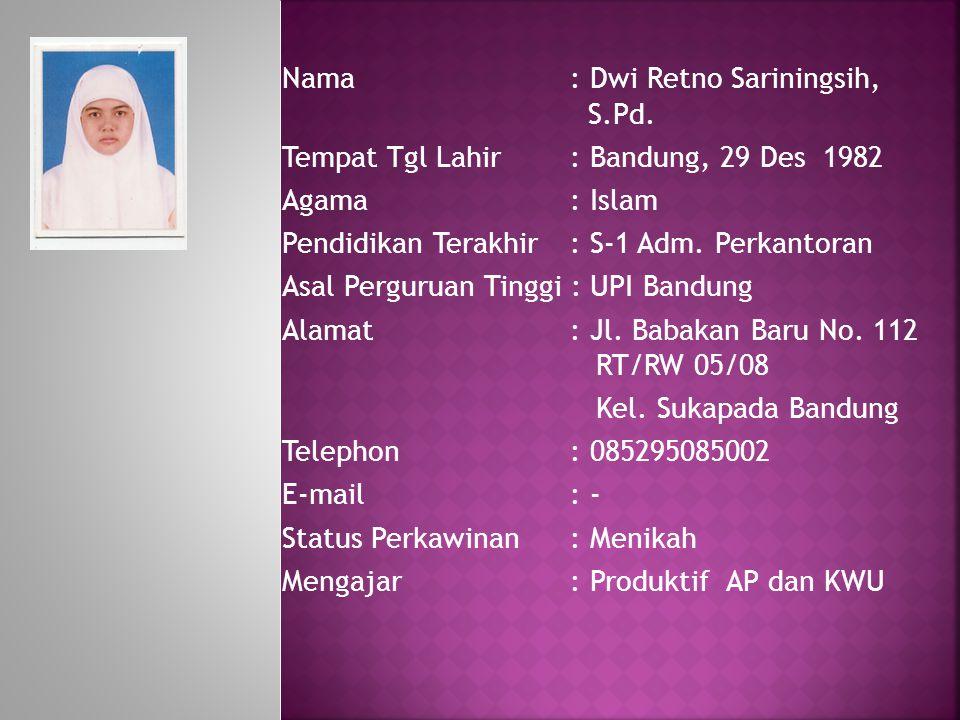 Nama: Dwi Retno Sariningsih, S.Pd. Tempat Tgl Lahir: Bandung, 29 Des 1982 Agama : Islam Pendidikan Terakhir: S-1 Adm. Perkantoran Asal Perguruan Tingg