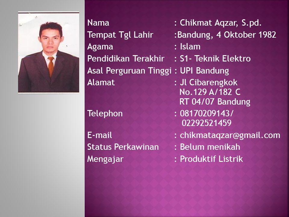 Nama: Chikmat Aqzar, S.pd. Tempat Tgl Lahir:Bandung, 4 Oktober 1982 Agama : Islam Pendidikan Terakhir: S1- Teknik Elektro Asal Perguruan Tinggi : UPI
