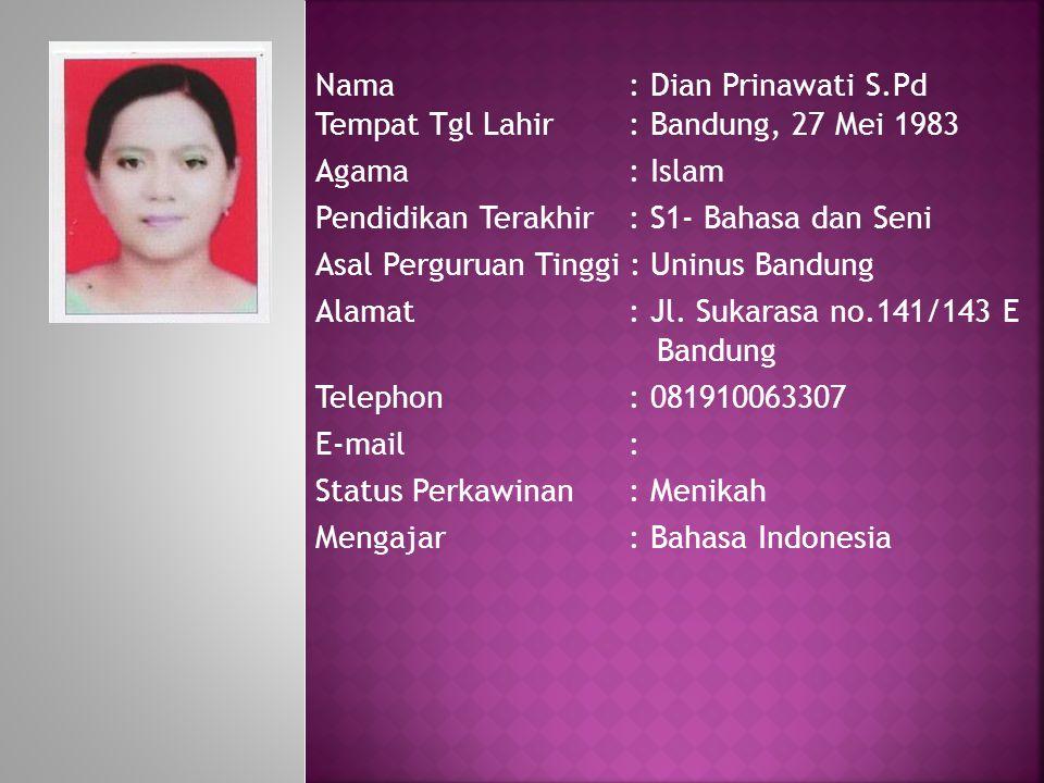 Nama: Dian Prinawati S.Pd Tempat Tgl Lahir: Bandung, 27 Mei 1983 Agama : Islam Pendidikan Terakhir: S1- Bahasa dan Seni Asal Perguruan Tinggi : Uninus