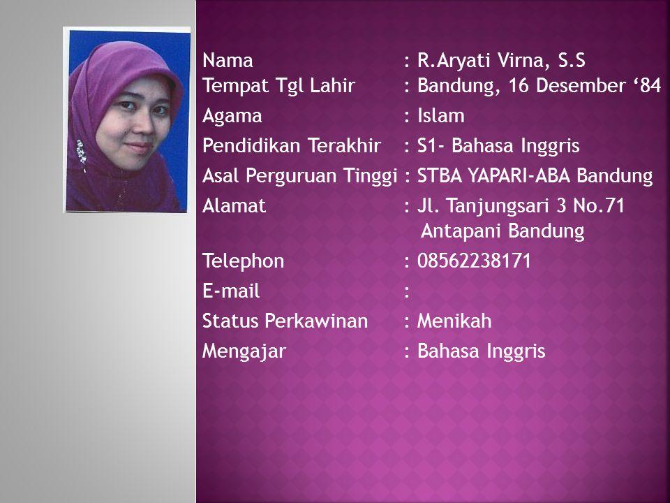 Nama: R.Aryati Virna, S.S Tempat Tgl Lahir: Bandung, 16 Desember '84 Agama : Islam Pendidikan Terakhir: S1- Bahasa Inggris Asal Perguruan Tinggi : STB