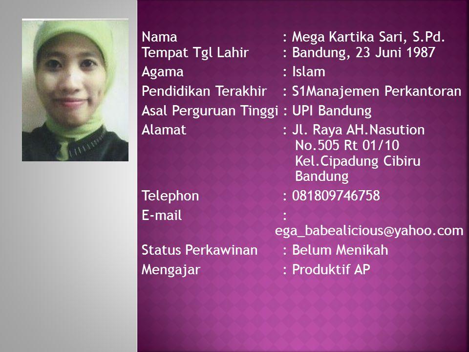 Nama: Mega Kartika Sari, S.Pd. Tempat Tgl Lahir: Bandung, 23 Juni 1987 Agama : Islam Pendidikan Terakhir: S1Manajemen Perkantoran Asal Perguruan Tingg