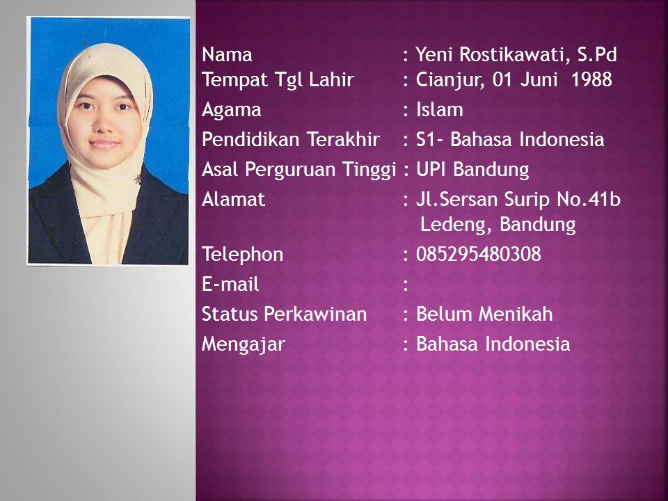Nama: Yeni Rostikawati, S.Pd Tempat Tgl Lahir: Cianjur, 01 Juni 1988 Agama : Islam Pendidikan Terakhir: S1- Bahasa Indonesia Asal Perguruan Tinggi : U