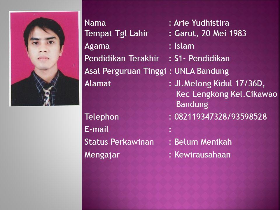 Nama: Arie Yudhistira Tempat Tgl Lahir: Garut, 20 Mei 1983 Agama : Islam Pendidikan Terakhir: S1- Pendidikan Asal Perguruan Tinggi : UNLA Bandung Alam