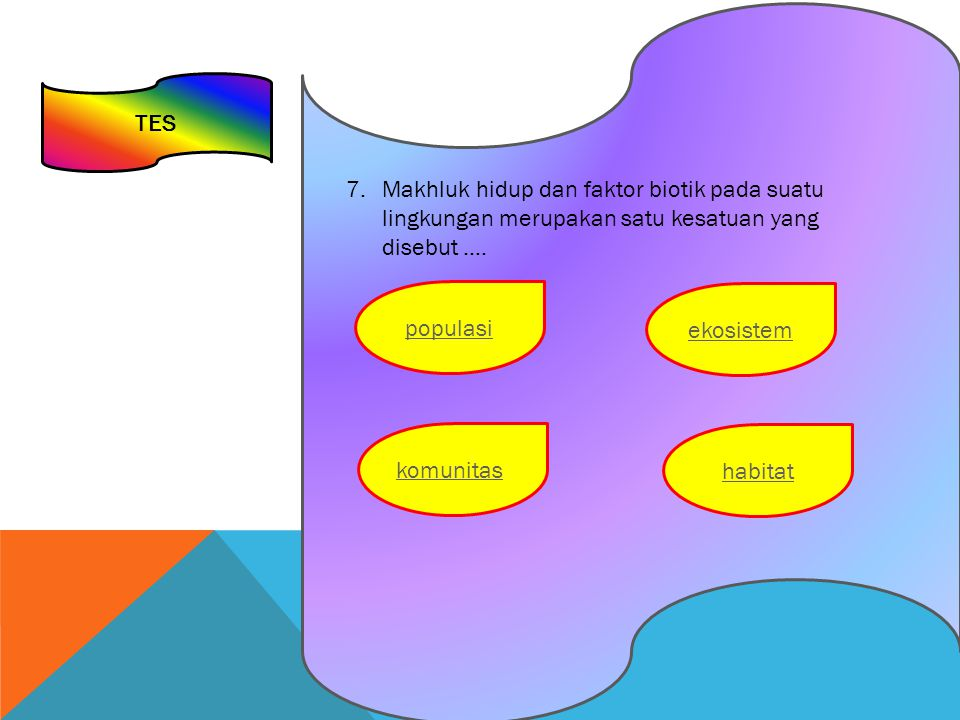 TES 7.Makhluk hidup dan faktor biotik pada suatu lingkungan merupakan satu kesatuan yang disebut ….