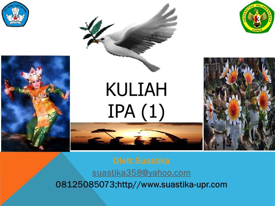 KULIAH IPA (1) Oleh: Suastika suastika358@yahoo.com 08125085073;http//www.suastika-upr.com
