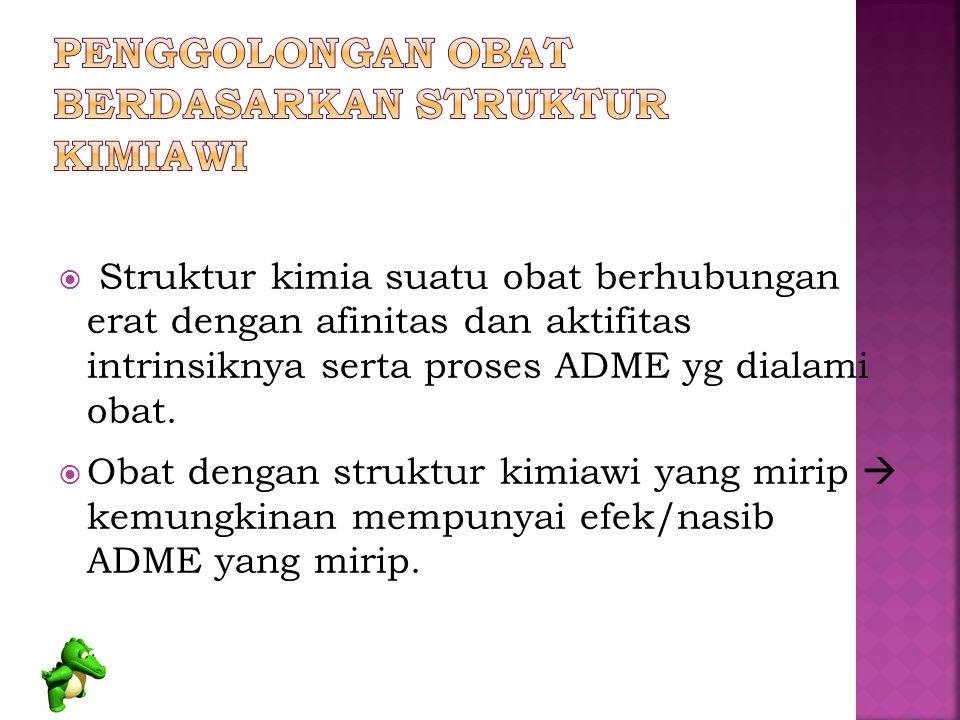  Struktur kimia suatu obat berhubungan erat dengan afinitas dan aktifitas intrinsiknya serta proses ADME yg dialami obat.  Obat dengan struktur kimi