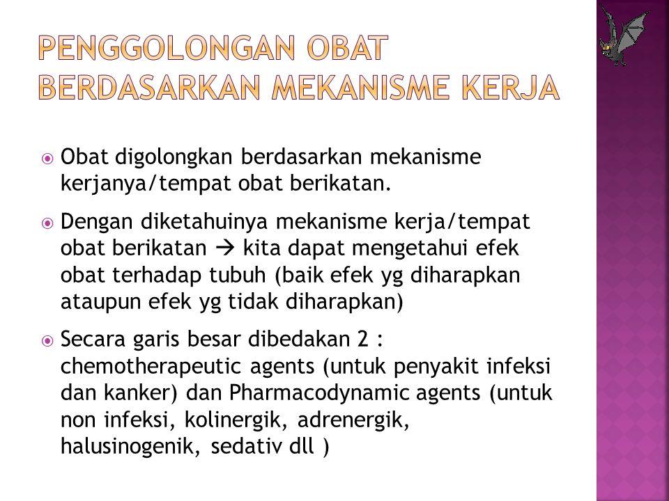  Obat digolongkan berdasarkan mekanisme kerjanya/tempat obat berikatan.  Dengan diketahuinya mekanisme kerja/tempat obat berikatan  kita dapat meng