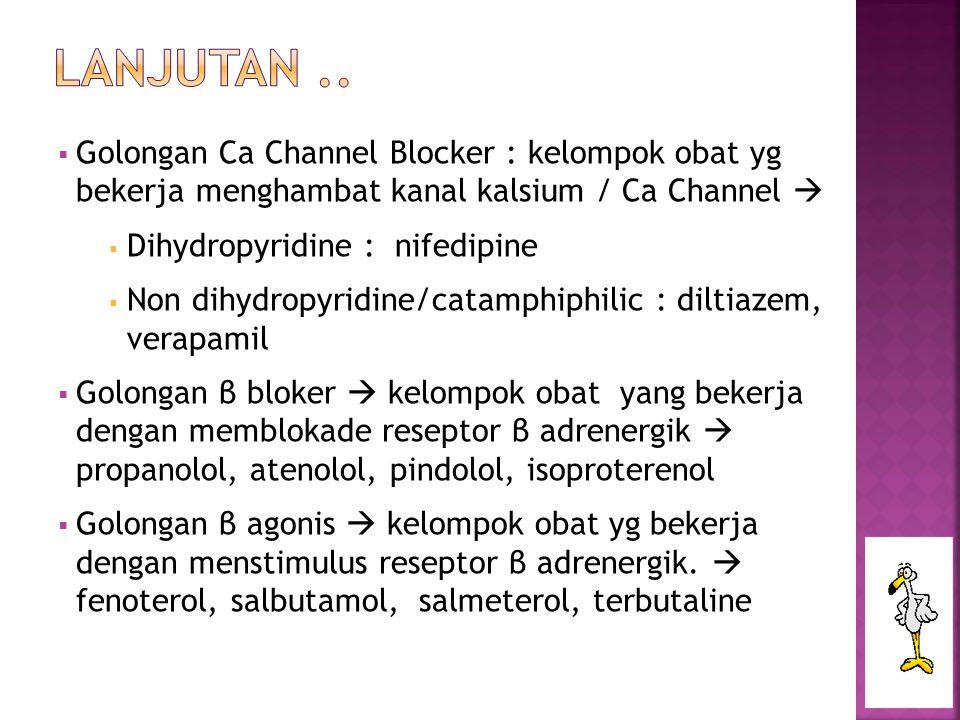  Golongan Ca Channel Blocker : kelompok obat yg bekerja menghambat kanal kalsium / Ca Channel   Dihydropyridine : nifedipine  Non dihydropyridine/